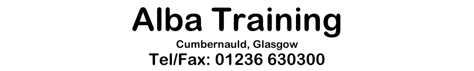 Alba Training Cumbernauld, Glasgow Tel/Fax: 01236 630300